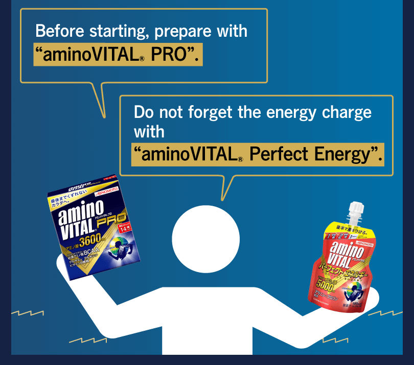 "Before starting, prepare with ""aminoVITAL® PRO"". Do not forget the energy charge with ""aminoVITAL® Perfect Energy""."