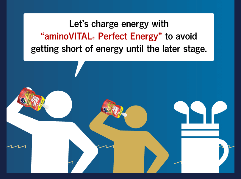 "Let's charge energy with ""aminoVITAL® Perfect Energy"" to avoid getting short of energy until the later stage."