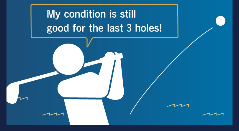 My condition is still good for the last 3 holes!